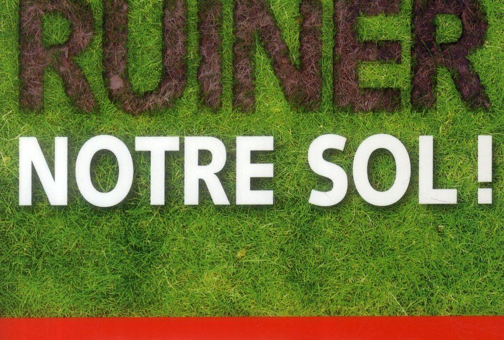 Cessons de ruiner notre sol !