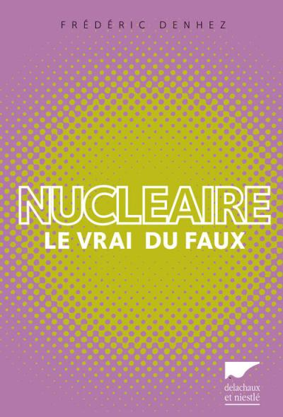 Nucléaire le vrai du faux